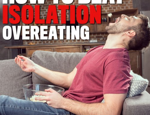 How To Beat Isolation Overeating!